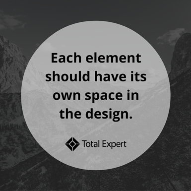 Each element should have its own space in the design