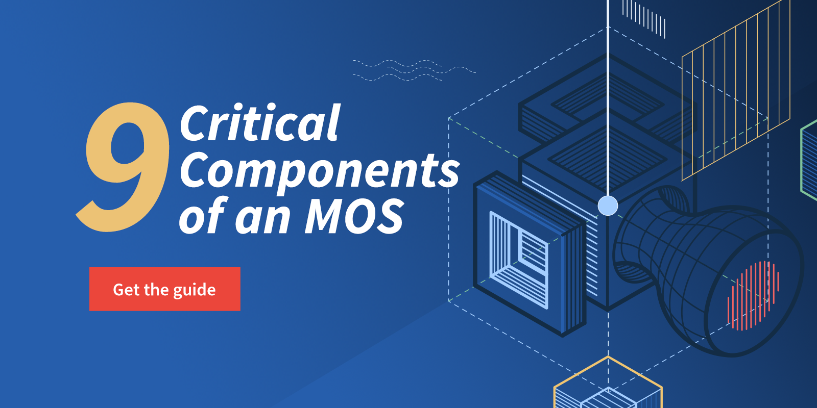 9 Critical Components of an MOS